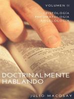 Doctrinalmente Hablando: Volumen II — Cristología, Pneumatología y Angelología
