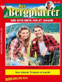 Der Bergpfarrer 127 – Heimatroman: Aus einem Traum erwacht