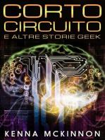 Corto Circuito - e altre storie geek