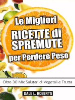 Le Migliori Ricette di Spremute per Perdere Peso, Oltre 30 Mix Salutari di Vegetali e Frutta