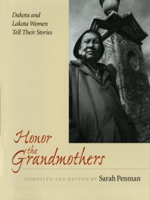 Honor the Grandmothers: Dakota and Lakota Women Tell Their Stories