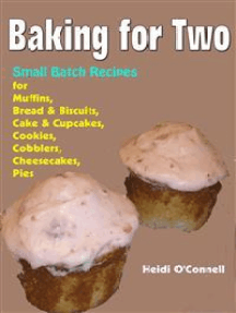 Baking for Two : Small Batch Recipes for Muffins, Bread & Biscuits, Cake & Cupcakes, Cookies, Cobblers, Cheesecakes, Pies