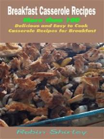 Breakfast Casserole Recipes : More than 100 Delicious and Easy to Cook Casserole Recipes for Breakfast