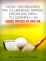 How I Increased My Clubhead Speed From 100 mph to 120 mph + In Eight Weeks At Age 58