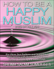 How To Be A Happy Muslim Insha' Allah: Rise Above Your Problems and Choose Inner Peace and Joy with Ideas from the Quran, Sunnah, Counseling and Health Fields