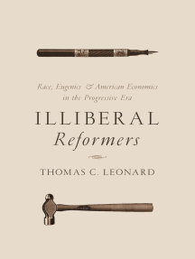 Illiberal Reformers: Race, Eugenics, and American Economics in the Progressive Era