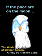 If the Poor are on the Moon... The Work of Mother Teresa.
