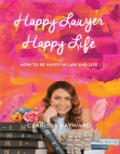 Happy Lawyer Happy Life: How to Be Happy in Law and in Life Free download PDF and Read online
