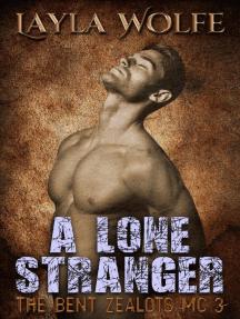 A Lone Stranger: The Bent Zealots MC, #3