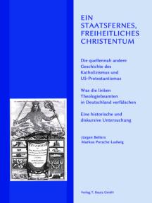 Ein staatsfernes, freiheitliches Christentum: Die quellennah andere Geschichte des Katholizismus und US-Protestantismus Was die linken Theologiebeamten in Deutschland verfälschen