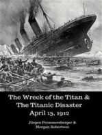 The Wreck of the Titan & The Titanic Disaster April 15, 1912