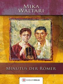 Minutus der Römer: Die Erinnerungen des römischen Senators Minutus Lausus Manilianus aus den Jahren 46 bis 79 n. Chr.