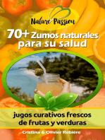 70+ Zumos naturales para su salud: jugos curativos frescos de frutas y verduras