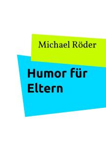 Humor für Eltern: Ratgeber für eine entspanntere Elternzeit