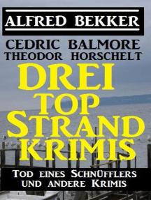 Drei Top Strand Krimis - Tod eines Schnüfflers und andere Krimis