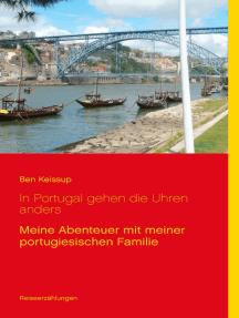 In Portugal gehen die Uhren anders: Meine Abenteuer mit meiner portugiesischen Familie