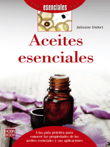 Aceites esenciales: Una guía práctica para conocer las propiedades de los aceites esenciales y sus aplicaciones