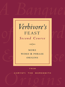 Verbivore's Feast, Second Course: More Word & Phrase Origins