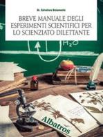 Breve manuale degli esperimenti scientifici per lo scienziato dilettante