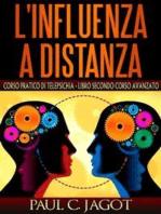 L'influenza a distanza - corso pratico di telepsichia libro secondo corso avanzato