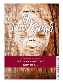 """Das ferne Grab: Mit dem Gedichtzyklus """"schöne kindheit gewesen"""""""