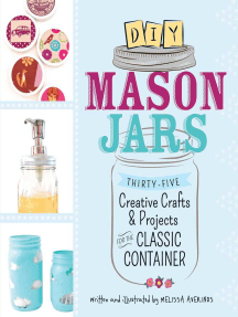 DIY Mason Jars: Thirty-Five Creative Crafts and Projects for the Classic Container