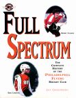 Full Spectrum: The Complete History of The Philadelphia Flyers Hockey Club