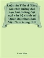 Nâng cao chất lượng đào tạo, bồi dưỡng đội ngũ cán bộ chính trị Quân đội nhân dân Việt Nam trong thời kỳ mới