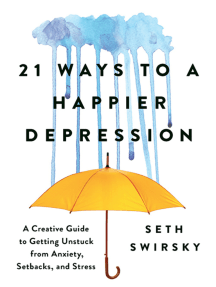 21 Ways to a Happier Depression: A Creative Guide to Getting Unstuck from Anxiety, Setbacks, and Stress