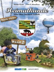 Heimatkunde: Alles über Sachsen-Anhalt Band 2