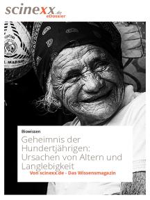 Das Geheimnis der Hundertjährigen: Auf der Suche nach den Ursachen von Altern und Langlebigkeit