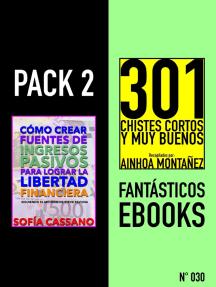 Pack 2 Fantásticos ebooks, no030. Cómo crear fuentes de ingresos pasivos para lograr la libertad financiera & 301 Chistes Cortos y Muy Buenos