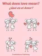 ¿Que es el Amor? - What Does Love Mean?