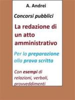 Concorsi pubblici - La redazione di un atto amministrativo: Per la preparazione alla prova scritta