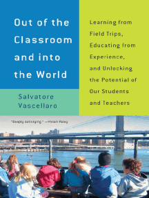 Out of the Classroom and into the World: Learning from Field Trips, Educating from Experience, and Unlocking the Potential of Our Students and Teachers