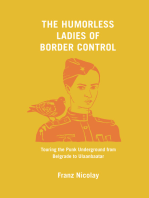 The Humorless Ladies of Border Control: Touring the Punk Underground from Belgrade to Ulaanbaatar