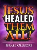 Jesus Healed Them All!