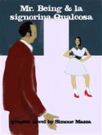 Mr. Being & la signorina Qualcosa
