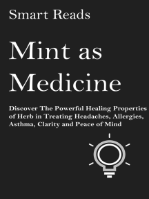 Mint As Medicine: Discover The Powerful Healing Properties of Herb in Treating Headaches, Allergies, Asthma, Clarity and Peace of Mind