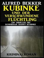 Kubinke und der verschwundene Flüchtling