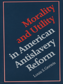 Morality and Utility in American Antislavery Reform