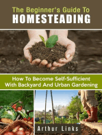 The Beginner's Guide to Homesteading: How to Become Self-Sufficient with Backyard and Urban Gardening: Gardening & Homesteading