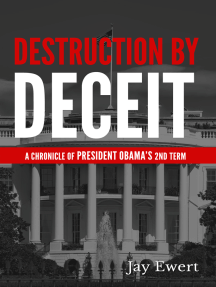 Destruction By Deceit (A Chronicle of President Obama's 2nd Term)