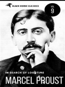 "Marcel Proust: In Search of Lost Time ""volumes 1 to 7"" [Classics Authors Vol: 9] (Black Horse Classics)"