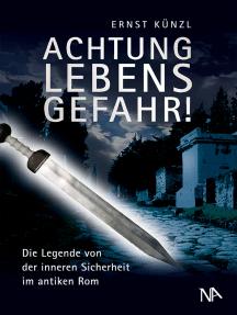 Achtung Lebensgefahr!: Die Legende von der inneren Sicherheit im antiken Rom