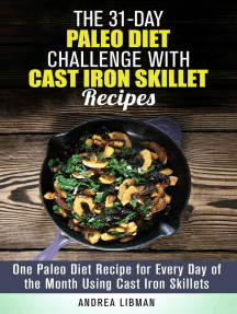 The 31-Day Paleo Diet Challenge with Cast Iron Skillet Recipes: One Paleo Diet Recipe for Every Day of the Month Using Cast Iron Skillets: Paleo Meals