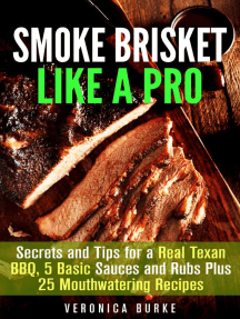 Smoke Brisket Like a Pro : Secrets and Tips for a Real Texan BBQ, 5 Basic Sauces and Rubs Plus 25 Mouthwatering Recipes: Outdoor Cooking