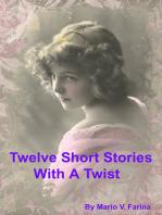 Twelve Short Stories With A Twist
