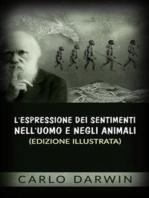 L'espressione dei sentimenti nell'uomo e negli animali (Edizione illustrata)