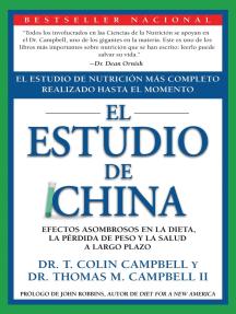 El Estudio de China: El Estudio de Nutrición Más Completo Realizado Hasta el Momento; Efectos Asombrosos En La Dieta, La Pérdida de Peso y La Salud a Largo Plazo